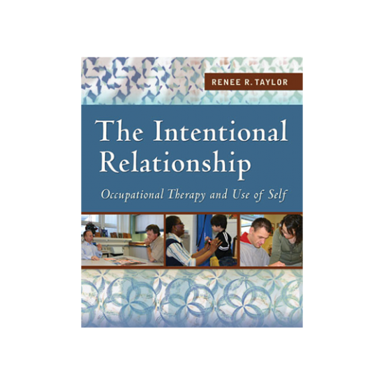The Intentional Relationship: Occupational Therapy and Use of Self book cover image